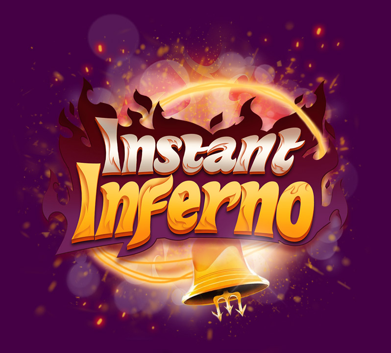 Play Instant Inferno Today. Indulge Yourself.