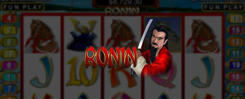 During the 12th century, a Ronin was a Japanese samurai with no master.  Unfettered by the confines of a feudal society, this Japanese warrior roamed the land seeking a new lord to serve, collecting riches and treasure along the way. Play this online Slot game and take part in this journey of honor where the lost treasures of great Japanese Ronins could be yours. If you have the skills and mastery to undergo this great adventure, you could be rewarded with free spins and a random progressive jackpot worthy of any great warrior.